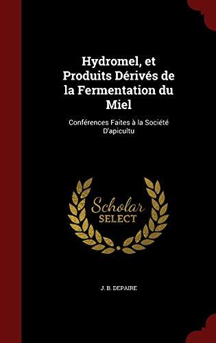9781297537080: Hydromel, Et Produits Derives de la Fermentation Du Miel: Conferences Faites a la Societe D'Apicultu