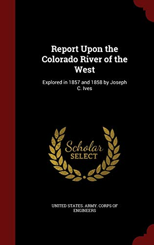 9781297541780: Report Upon the Colorado River of the West: Explored in 1857 and 1858 by Joseph C. Ives