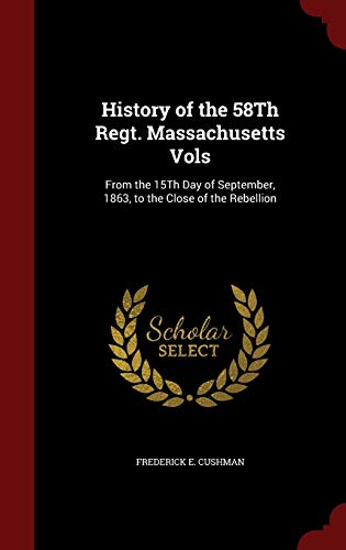 9781297541926: History of the 58Th Regt. Massachusetts Vols: From the 15Th Day of September, 1863, to the Close of the Rebellion