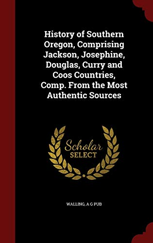 9781297543630: History of Southern Oregon, Comprising Jackson, Josephine, Douglas, Curry and Coos Countries, Comp. From the Most Authentic Sources