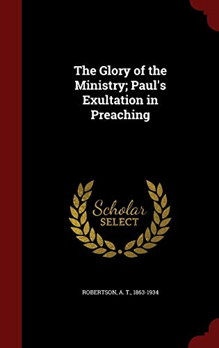 9781297544286: The Glory of the Ministry; Paul's Exultation in Preaching