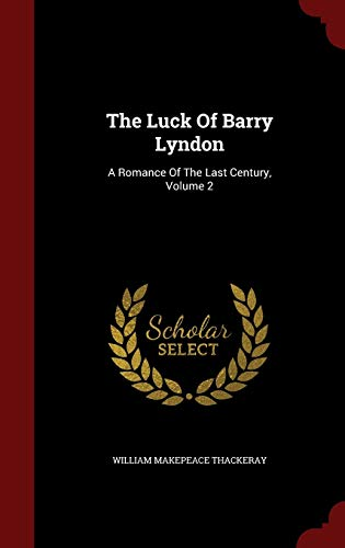 9781297547423: The Luck Of Barry Lyndon: A Romance Of The Last Century, Volume 2