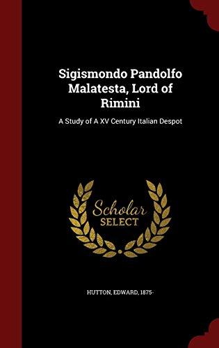 9781297548734: Sigismondo Pandolfo Malatesta, Lord of Rimini: A Study of A XV Century Italian Despot