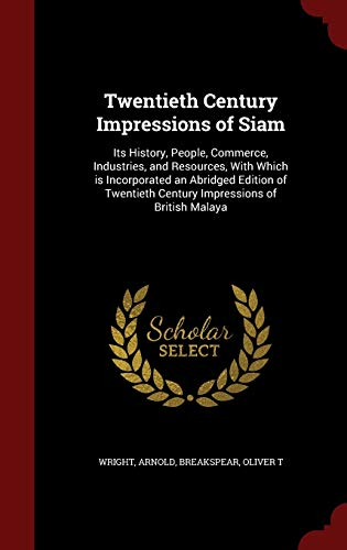9781297549007: Twentieth Century Impressions of Siam: Its History, People, Commerce, Industries, and Resources, With Which is Incorporated an Abridged Edition of Twentieth Century Impressions of British Malaya