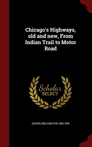 9781297549175: Chicago's Highways, old and new, From Indian Trail to Motor Road