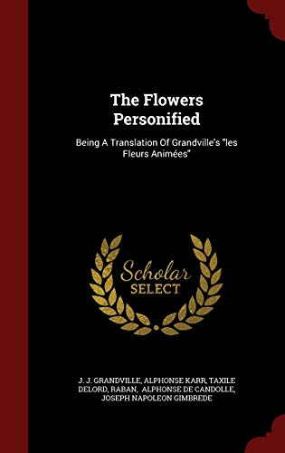 The Flowers Personified: Being a Translation of: J J Grandville