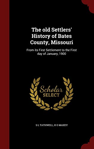 9781297550393: The old Settlers' History of Bates County, Missouri: From its First Settlement to the First day of January, 1900