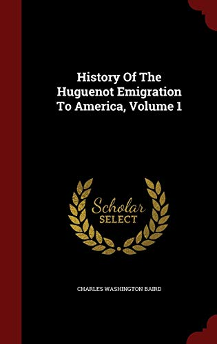 9781297551802: History Of The Huguenot Emigration To America, Volume 1