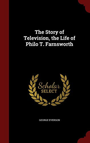 9781297553639: The Story of Television, the Life of Philo T. Farnsworth