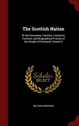 9781297554230: The Scottish Nation: Or the Surnames, Families, Literature, Honours, and Biographical History of the People of Scotland, Volume 2
