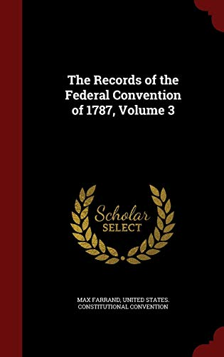 9781297556999: The Records of the Federal Convention of 1787, Volume 3
