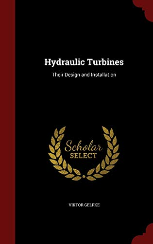 9781297557682: Hydraulic Turbines: Their Design and Installation