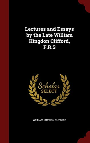 9781297557736: Lectures and Essays by the Late William Kingdon Clifford, F.R.S