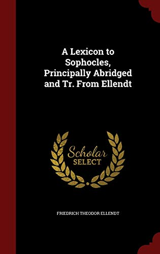 9781297559457: A Lexicon to Sophocles, Principally Abridged and Tr. From Ellendt