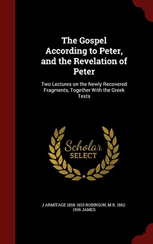 9781297562327: The Gospel According to Peter, and the Revelation of Peter: Two Lectures on the Newly Recovered Fragments, Together With the Greek Texts