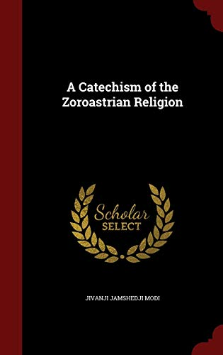 9781297562532: A Catechism of the Zoroastrian Religion