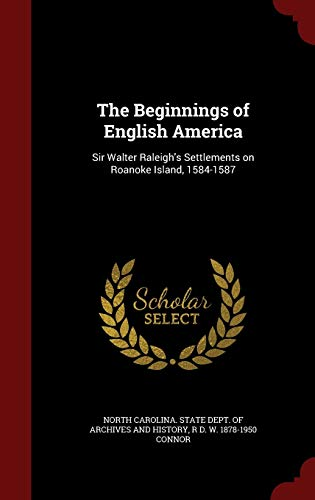 9781297565786: The Beginnings of English America: Sir Walter Raleigh's Settlements on Roanoke Island, 1584-1587
