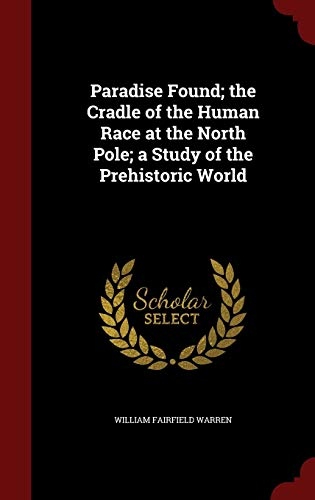 9781297567995: Paradise Found; the Cradle of the Human Race at the North Pole; a Study of the Prehistoric World