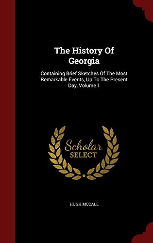 9781297569685: The History Of Georgia: Containing Brief Sketches Of The Most Remarkable Events, Up To The Present Day, Volume 1