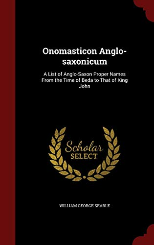 9781297572760: Onomasticon Anglo-saxonicum: A List of Anglo-Saxon Proper Names From the Time of Beda to That of King John