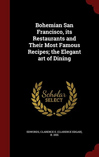 9781297573842: Bohemian San Francisco, its Restaurants and Their Most Famous Recipes; the Elegant art of Dining
