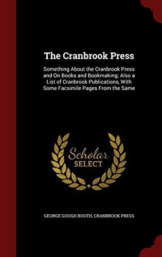 9781297574320: The Cranbrook Press: Something About the Cranbrook Press and On Books and Bookmaking; Also a List of Cranbrook Publications, With Some Facsimile Pages From the Same
