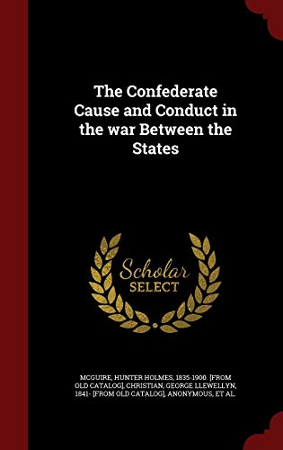 9781297575297: The Confederate Cause and Conduct in the war Between the States