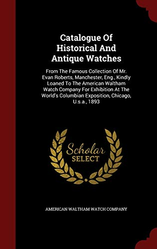 Catalogue of Historical and Antique Watches: From