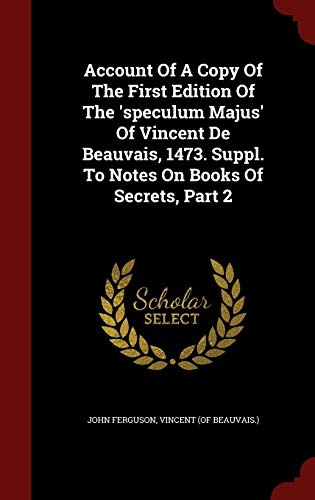9781297580239: Account Of A Copy Of The First Edition Of The 'speculum Majus' Of Vincent De Beauvais, 1473. Suppl. To Notes On Books Of Secrets, Part 2