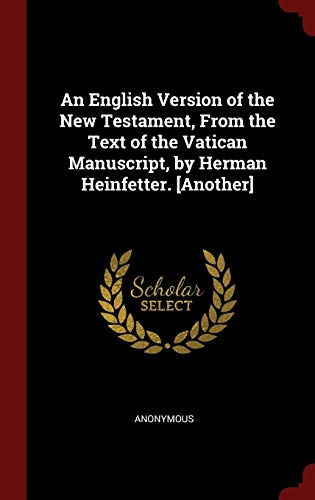 9781297582110: An English Version of the New Testament, From the Text of the Vatican Manuscript, by Herman Heinfetter. [Another]