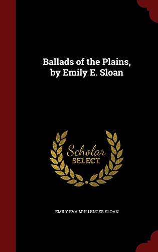 9781297582325: Ballads of the Plains, by Emily E. Sloan