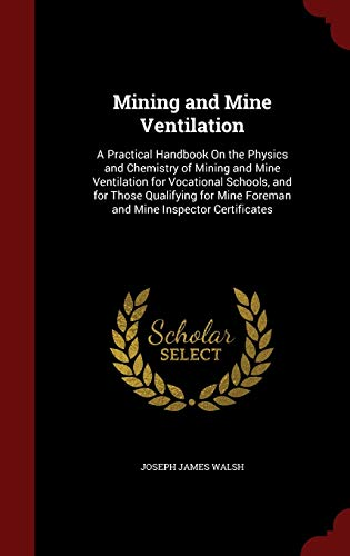 9781297585975: Mining and Mine Ventilation: A Practical Handbook On the Physics and Chemistry of Mining and Mine Ventilation for Vocational Schools, and for Those ... Mine Foreman and Mine Inspector Certificates