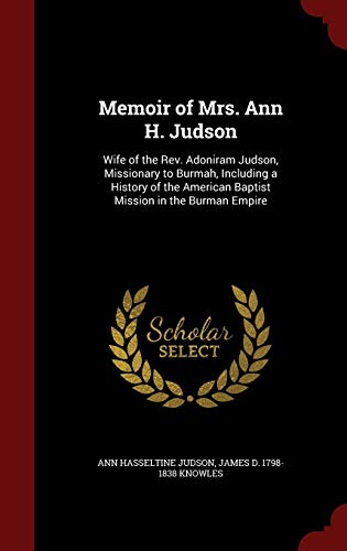 9781297590665: Memoir of Mrs. Ann H. Judson: Wife of the Rev. Adoniram Judson, Missionary to Burmah, Including a History of the American Baptist Mission in the Burman Empire