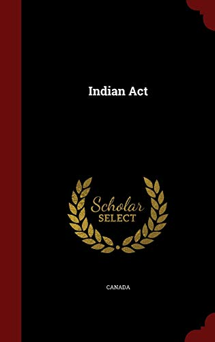 Indian ACT (Hardback or Cased Book): Canada