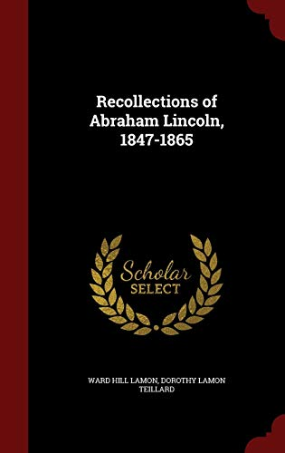 9781297591525: Recollections of Abraham Lincoln, 1847-1865