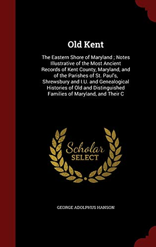 9781297593369: Old Kent: The Eastern Shore of Maryland ; Notes Illustrative of the Most Ancient Records of Kent County, Maryland, and of the Parishes of St. Paul's. Families of Maryland, and Their C
