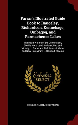 9781297595844: Farrar's Illustrated Guide Book to Rangeley, Richardson, Kennebago, Umbagog, and Parmachenee Lakes: The Head-Waters of the Connecticut, Dixville ... Maine and New Hampshire, ... Railroad, Steamb
