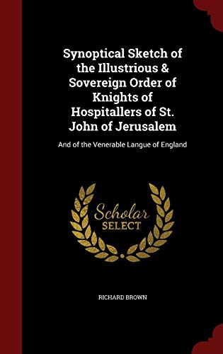 9781297600609: Synoptical Sketch of the Illustrious & Sovereign Order of Knights of Hospitallers of St. John of Jerusalem: And of the Venerable Langue of England