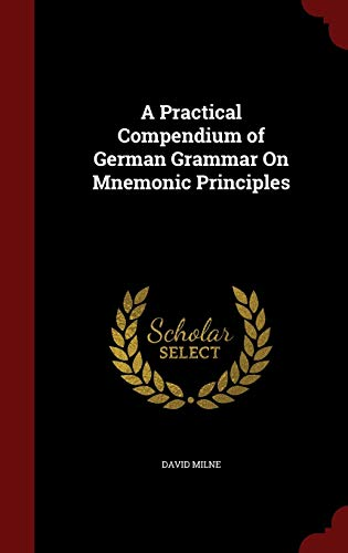 9781297601316: A Practical Compendium of German Grammar On Mnemonic Principles