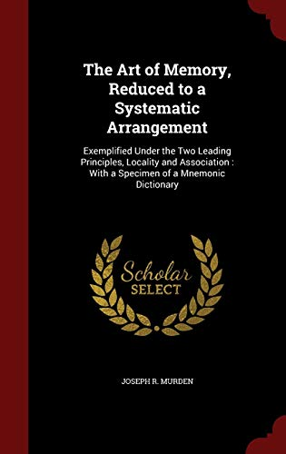 9781297601347: The Art of Memory, Reduced to a Systematic Arrangement: Exemplified Under the Two Leading Principles, Locality and Association : With a Specimen of a Mnemonic Dictionary