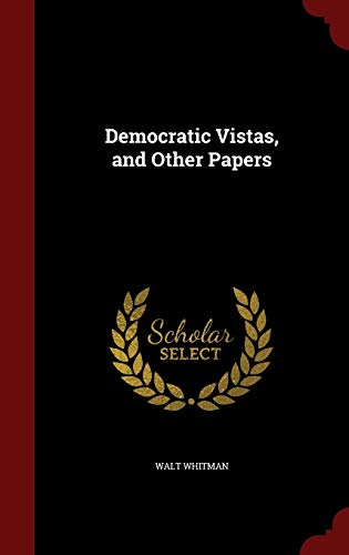 9781297602986: Democratic Vistas, and Other Papers