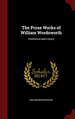 The Prose Works of William Wordsworth: Aesthetical: William Wordsworth