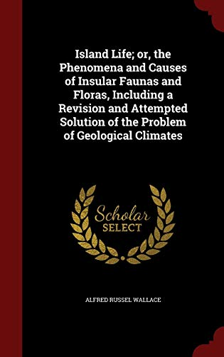 9781297606397: Island Life; or, the Phenomena and Causes of Insular Faunas and Floras, Including a Revision and Attempted Solution of the Problem of Geological Climates