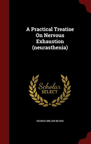 9781297608773: A Practical Treatise On Nervous Exhaustion (neurasthenia)