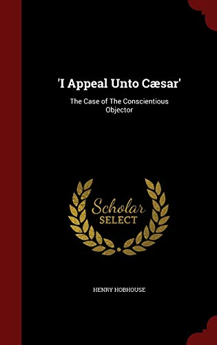 9781297610172: 'I Appeal Unto Cæsar': The Case of The Conscientious Objector