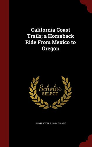 9781297611247: California Coast Trails; a Horseback Ride From Mexico to Oregon