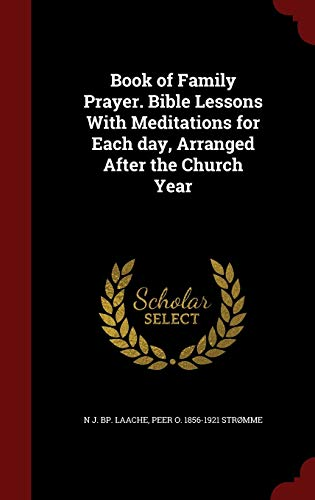 9781297611278: Book of Family Prayer. Bible Lessons With Meditations for Each day, Arranged After the Church Year