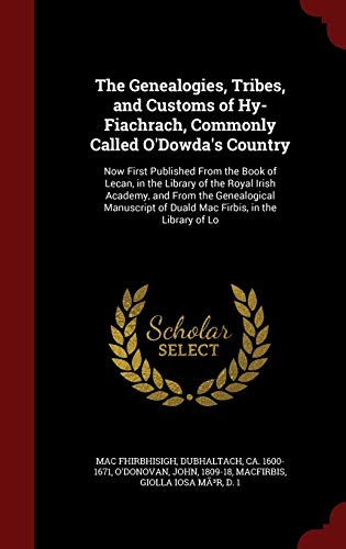 9781297615320: The Genealogies, Tribes, and Customs of Hy-Fiachrach, Commonly Called O'Dowda's Country: Now First Published From the Book of Lecan, in the Library of ... of Duald Mac Firbis, in the Library of Lo