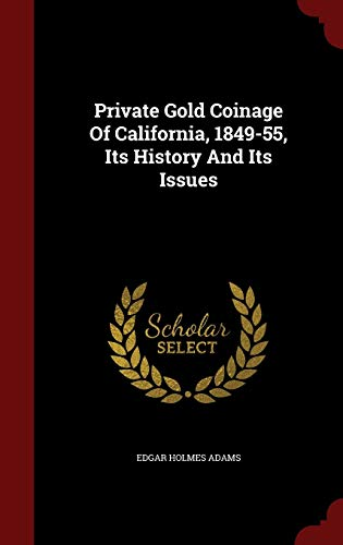 Private Gold Coinage Of California, 1849-55, Its: Adams, Edgar Holmes