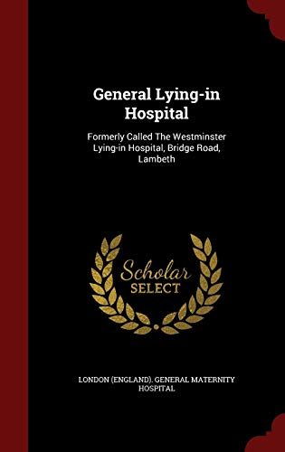 9781297617867: General Lying-in Hospital: Formerly Called The Westminster Lying-in Hospital, Bridge Road, Lambeth